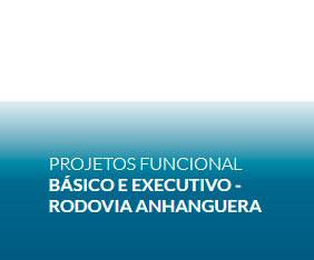 Projetos Funcional Básico e Executivo - Rodovia Anhanguera